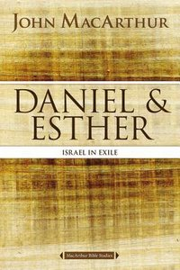 Daniel and Esther: Israel in Exile (Macarthur Bible Study Series)