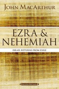 Ezra and Nehemiah: Israel Returns From Exile (Macarthur Bible Study Series)