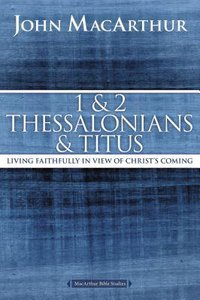 1 and 2 Thessalonians: Living Faithfully in View of Christs Coming (Macarthur Bible Study Series)