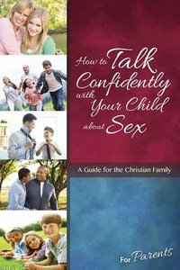 How to Talk Confidently With Your Child About Sex: For Parents (Learning About Sex Series)