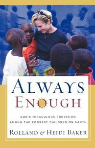 Always Enough: Gods Miraculous Provision Among the Poorest Children on Earth