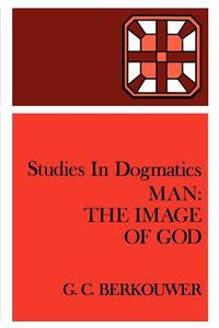 Man - the Image of God (Studies In Dogmatics Series)