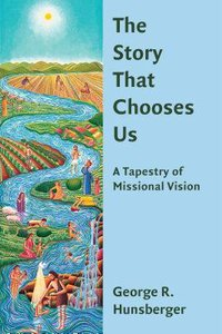 The Story That Chooses Us (The Gospel And Culture Series)