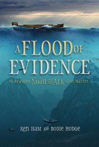 A Flood of Evidence:40 Reasons Noah and the Ark Still Matter