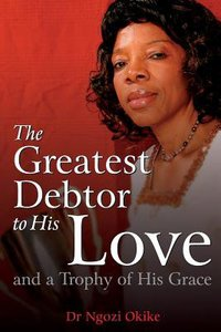 The Greatest Debtor to His Love and a Trophy of His Grace
