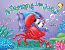 A Servant Like Jesus (Adventures Of The Sea Kids Series)