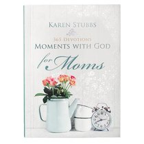 Moments With God For Mums: 365 Devotions