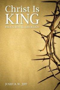 Christ is King: Pauls Royal Ideology