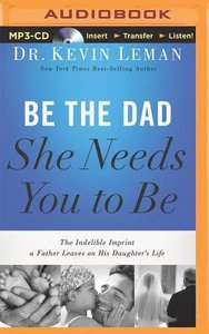 Be the Dad She Needs You to Be (Unabridged, Mp3)