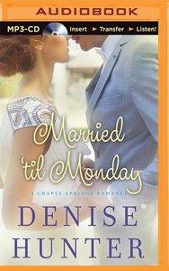 Married Til Monday (Unabridged, MP3) (Chapel Springs Romance Audio Series)