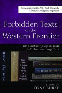 Forbidden Texts on the Western Frontier: The Christian Apocrypha in North American Perspectives