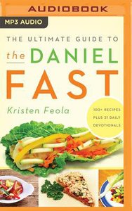 The Ultimate Guide to the Daniel Fast (Unabridged, Mp3)