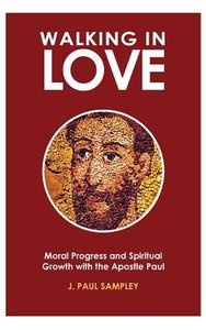 Walking in Love: Moral Progress and Spiritual Growth With the Apostle Paul