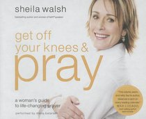 Get Off Your Knees and Pray (Unabridged, 6 Cds)