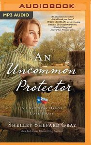 An Uncommon Protector (Unabridged, MP3) (#02 in Lone Star Heros Love Audio Series)