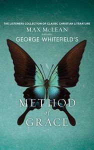 George Whitefields the Method of Grace (Unabridged, 1 Cd)
