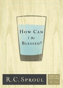 How Can I Be Blessed? (#24 in Crucial Questions Series)