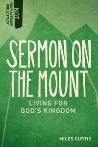 Sermon on the Mount - Living For Gods Kingdom (Not Your Average Bible Study Series)