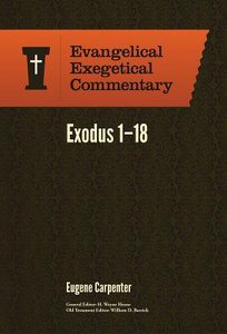 Exodus 1-18 (Evangelical Exegetical Commentary Series)