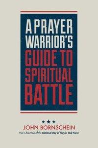 A Prayer Warriors Guide to Spiritual Battle