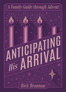 Anticipating His Arrival: A Family Guide Through Advent