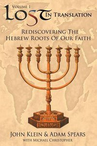 Rediscovering the Hebrew Roots of Our Faith (#01 in Lost In Translation Series)