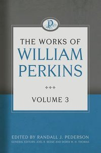 The Works of William Perkins (Vol 3)