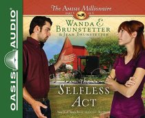 The Selfless Act (Unabridged, 2 CDS) (#06 in The Amish Millionaire Audio Series)
