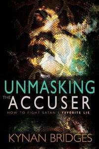 Unmasking the Accuser: How to Fight Satans Favorite Lie