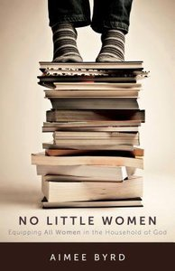 No Little Women: Nurturing Competent Women in the Household of God