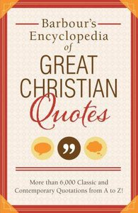 Barbours Encyclopedia of Great Christian Quotes