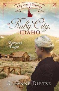 In Ruby City, Idaho - Rebeccas Plight (#03 in My Heart Belongs Series)