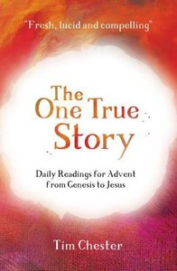 The One True Story: Daily Readings For Advent From Genesis to Jesus