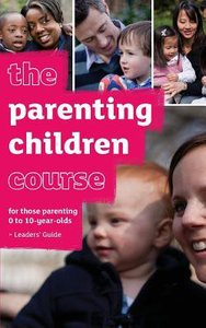 Uk: Parenting Children Course (Leaders Guide)