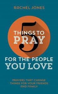 For the People You Love (5 Things To Pray Series)