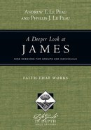 A Deeper Look At James (Lifeguide In Depth Bible Study Series)