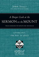 A Deeper Look At the Sermon on the Mount (Lifeguide In Depth Bible Study Series)