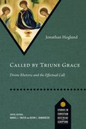 Called By Triune Grace (Studies In Christian Doctrine And Scripture Series)