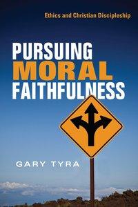 Pursuing Moral Faithfulness: Ethics and Christian Discipleship