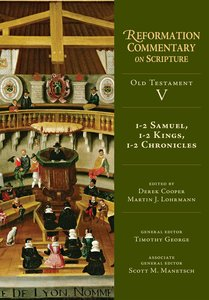1-2 Samuel, 1-2 Kings, 1-2 Chronicles (#5 in Reformation Commentary On Scripture Series)