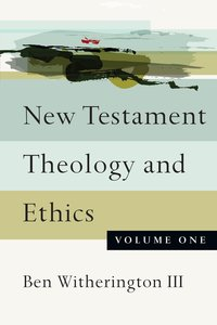 New Testament Theology and Ethics (Vol 1)