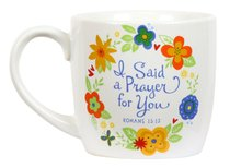 Ceramic Mug Flowers For You: I Said a Prayer For You Floral Pattern (Romans 15:13)