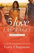 5 Love Languages Singles Edition, The: The Secret That Will Revolutionize Your Relationships
