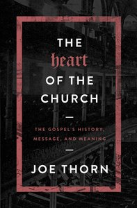 The Heart of the Church: The Gospels History, Message, and Meaning