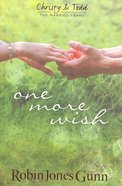 One More Wish (#03 in Christy & Todd The Married Years Series)