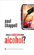 Should a Christian Drink Alcohol? (Contemporary Issues Series)