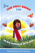 90 Big Moments With God (For Pre-Schoolers) (Our Daily Bread For Kids Series)