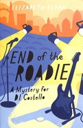 The End of the Roadie (A Mystery For D I Costello Series)