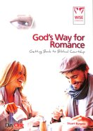 Gods Way For Romance: Getting Back to Biblical Courtship (Wise Choices Series)
