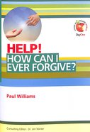 How Can I Ever Forgive? (Help! Series (Dayone))